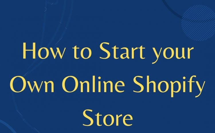 How to Start your Own Online Shopify Store